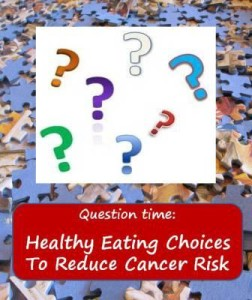 Eating Choices to Reduce Cancer Risk – Questions Answered