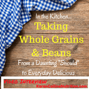 In the Kitchen: Getting Comfortable with Whole Grains & Beans
