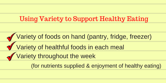 Aim for variety in healthy foods like vegetables, fruits, whole grains, beans and fish